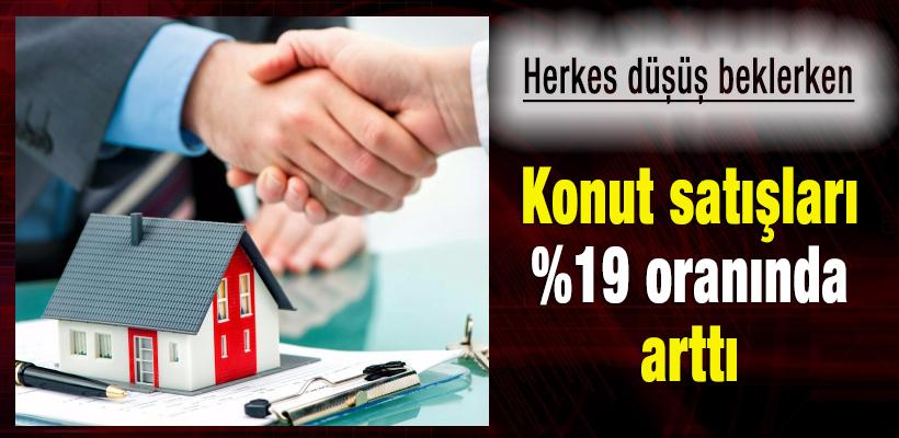 Konut satışları %19 oranında arttı