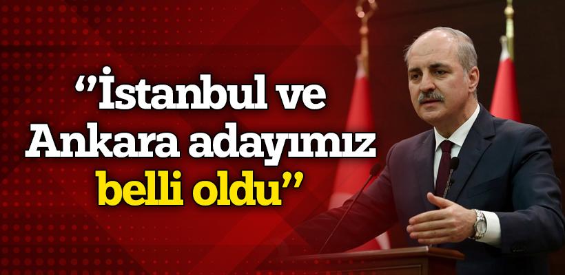 Numan Kurtulmuş: İstanbul ve Ankara adayımız belli oldu