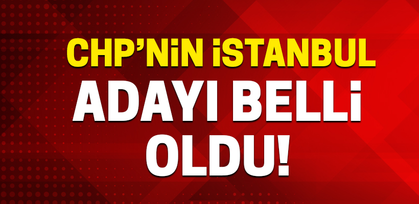 CHP`nin İstanbul, Ankara, Antalya ve Adana adayı belli oldu!