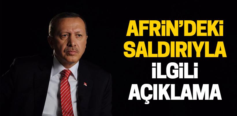 Erdoğan`dan Afrin`deki saldırıyla ilgili açıklama