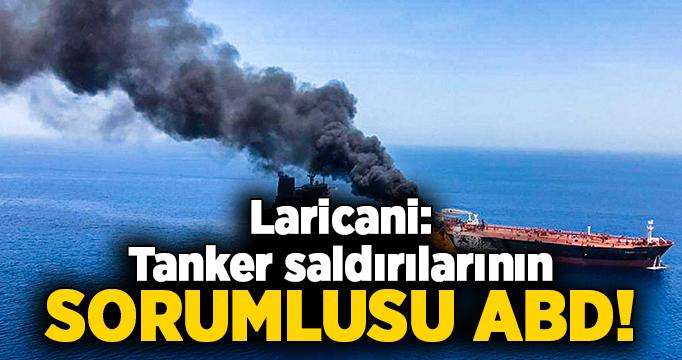 Laricani: Tanker saldırılarının sorumlusu ABD!