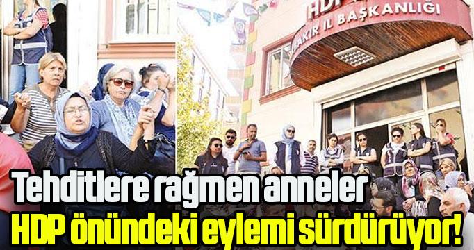 Tehditlere rağmen anneler HDP önündeki eylemini sürdürüyor.