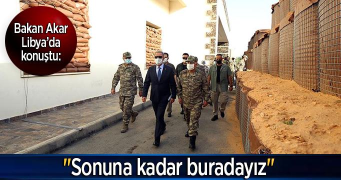 """Milli Savunma Bakanı Akar Libya'dan konuştu: """"Sonuna kadar buradayız"""""""
