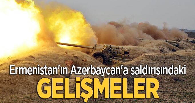 Ermenistan'ın Azerbaycan'a saldırısındaki gelişmeler