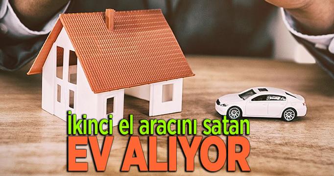 İkinci el aracını satan ev alıyor