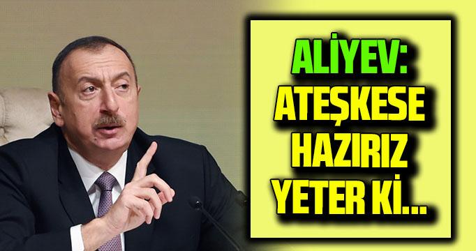 Aliyev, Azerbaycan'ın diplomatik görüşmelere hazır olduğunu duyurdu