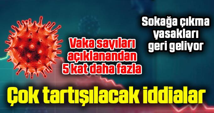 Bir yetkiliden, çok tartışılacak iddialar! Türkiye'de vaka sayıları açıklanandan 5 kat fazla