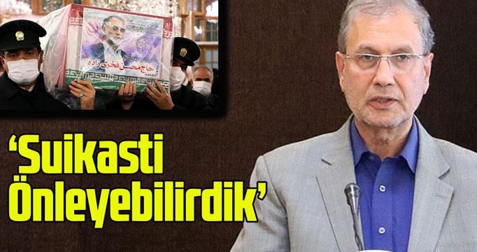 ''Fahrizade suikastını engelleyebilirdik''