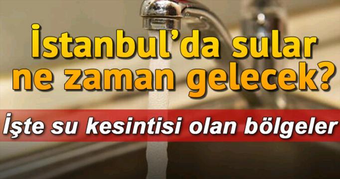 İstanbul'da su kesintisi! Sular ne zaman gelecek?