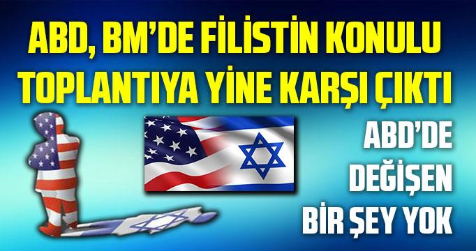 ABD, BM'nin Filistin meselesi için toplanmasına karşı çıktı