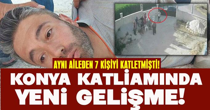 Aynı  aileden 7 kişiyi katletmişti! Konya katliamında yeni gelişme!