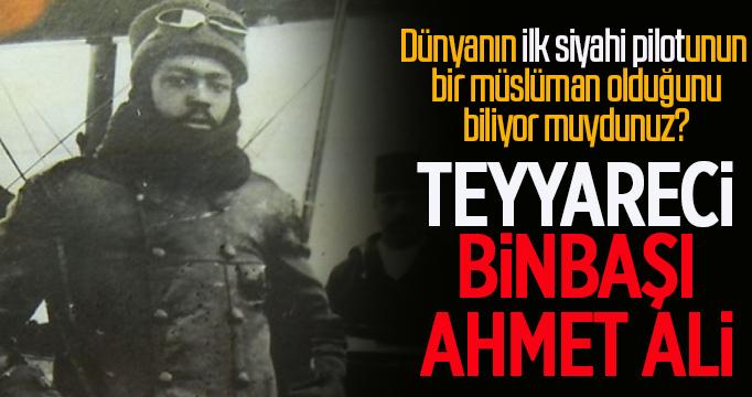Dünyanın ilk siyahi pilotu Teyyareci Binbaşı Ahmet Ali Çelikten