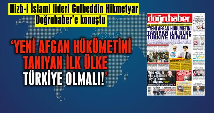 """""""YENİ AFGAN HÜKÜMETİNİ TANIYAN  İLK ÜLKE TÜRKİYE OLMALI"""""""