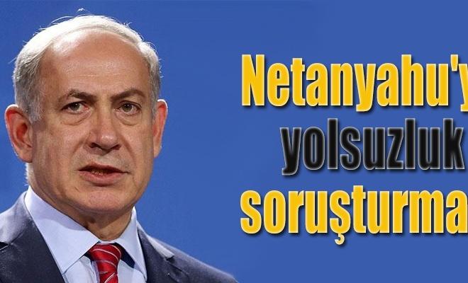 Netanyahu`ya yolsuzluk soruşturması