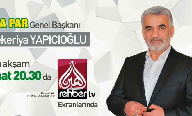 Hüda Par Genel Başkanı Zekeriya Yapıcıoğlu RehberTV Konuğu Olacak