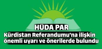 HÜDA PAR `Kürdistan Referandumu`na ilişkin önemli uyarı ve önerilerde bulundu