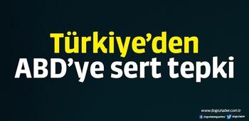 Türkiye`den ABD`ye sert tepki