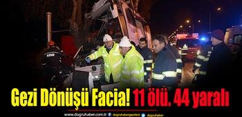 Gezi Dönüşü Facia! 11 ölü. 44 yaralı