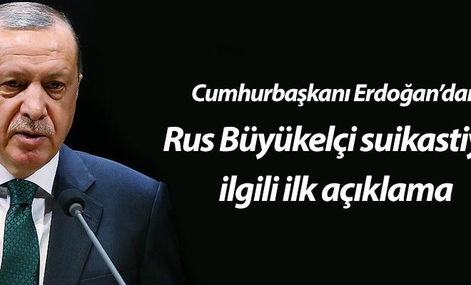 Erdoğan`dan Rus Büyükelçi suikastiyle ilgili ilk açıklama