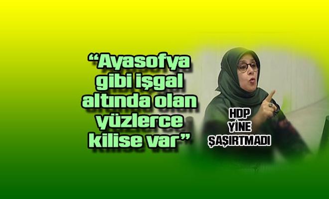HDP'li vekil Ayasofya'nın işgal altında olan bir kilise olduğunu söyledi