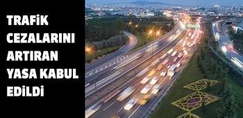 Trafik cezalarını artıran yasa kabul edildi