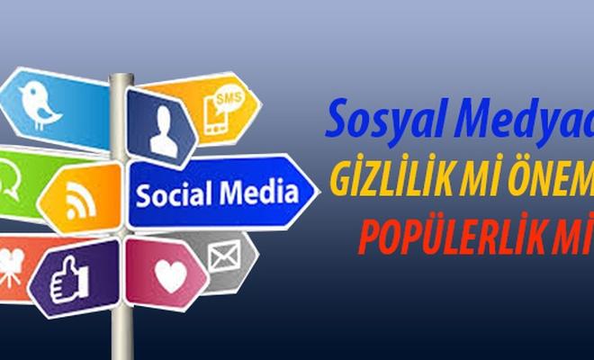 Sosyal Medyada  GİZLİLİK Mİ ÖNEMLİ,  POPÜLERLİK Mİ?