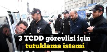 3 TCDD görevlisi için tutuklama istemi