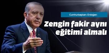 Cumhurbaşkanı Erdoğan: Zengin fakir aynı eğitimi almalı