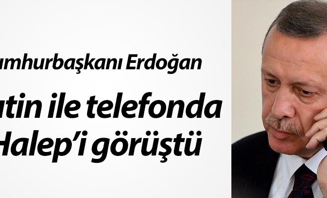 Cumhurbaşkanı Erdoğan, Putin ile telefonda Halep`i görüştü