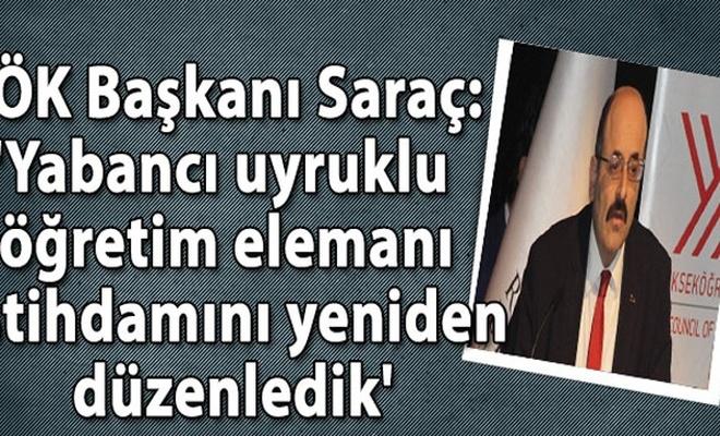 YÖK Başkanı Saraç: 'Yabancı uyruklu öğretim elemanı istihdamını yeniden düzenledik'