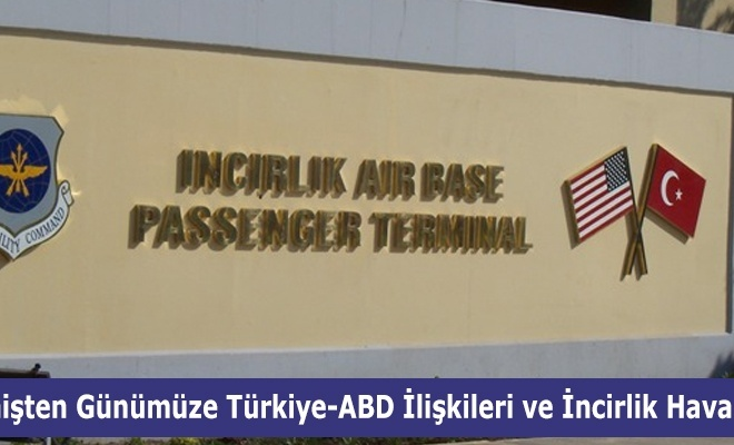 Geçmişten Günümüze Türkiye-ABD İlişkileri ve İncirlik Hava Üssü