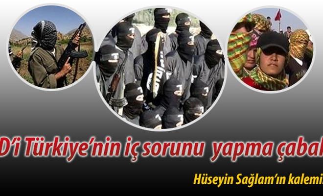 IŞİD`i Türkiye`nin iç sorunu  yapma çabaları