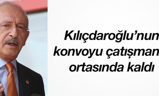 Kılıçdaroğlu`nun konvoyu çatışmanın ortasında kaldı