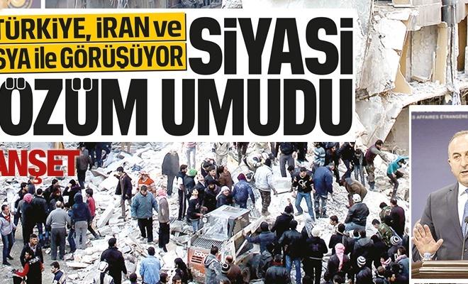 Çavuşoğlu:Türkiye, İran ve Rusya ile görüşüyor Siyasi çözüm umudu