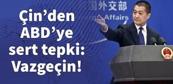 Çin`den ABD`ye sert tepki: Vazgeçin!