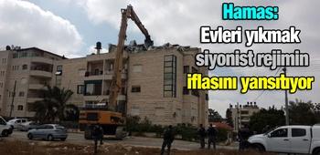 Hamas: Evleri yıkmak siyonist rejimin iflasını yansıtıyor