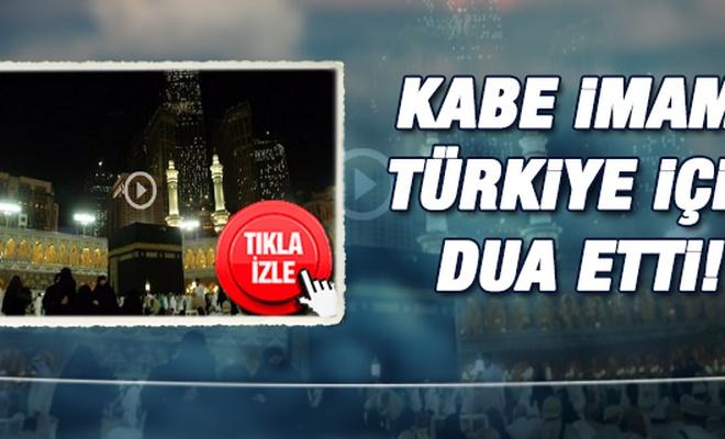 Kabe imamı Türkiye için dua etti!