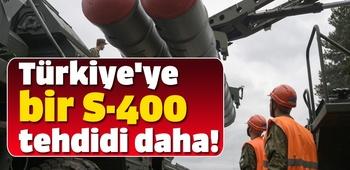 Türkiye`ye bir S-400 tehdidi daha!