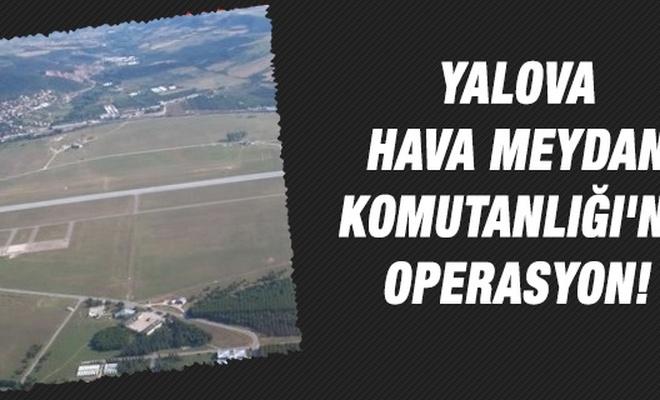 Yalova Hava Meydan Komutanlığı`na operasyon!