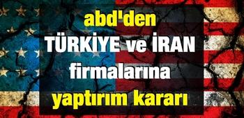 ABD`den Türkiye ve İran firmalarına yaptırım kararı