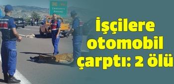 İşçilere otomobil çarptı: 2 ölü