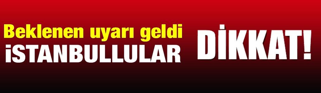 İstanbullu`ya meteorolojiden kritik uyarı