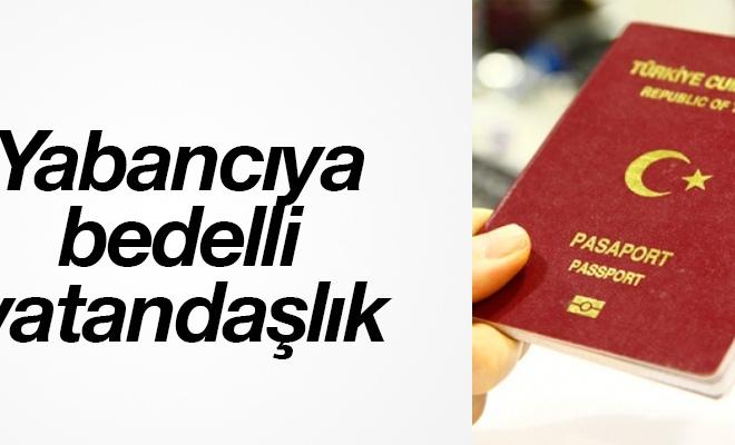 Yabancıya bedelli vatandaşlık