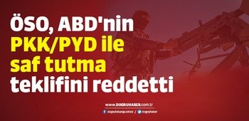 ÖSO, ABD`nin `PKK/PYD ile saf tutma` teklifini reddetti