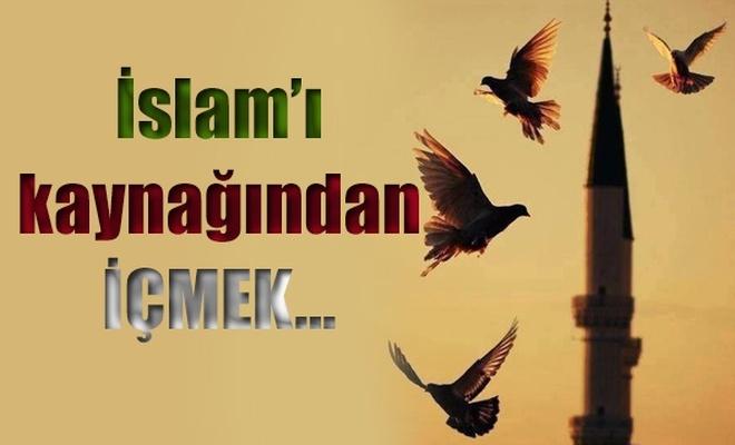 İslam`ı kaynağından İÇMEK…