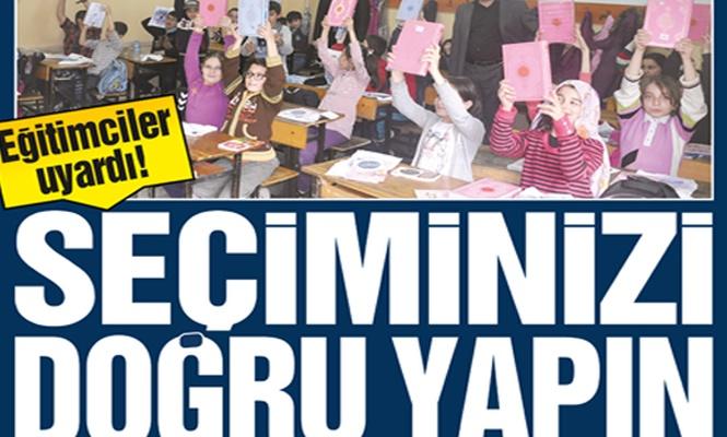 Eğitimciler uyardı!  SEÇİMİNİZİ DOĞRU YAPIN