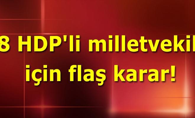 8 HDP`li milletvekili için flaş karar!