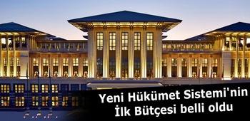 Yeni Hükümet Sistemi`nin İlk Bütçesi belli oldu