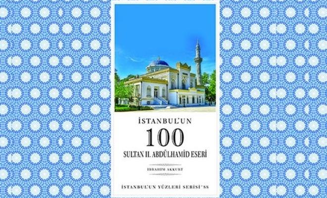 """""""İstanbul`un 100 Sultan 2`nci Abdülhamid eseri"""" yayınlandı"""
