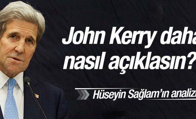 John Kerry daha nasıl açıklasın?!